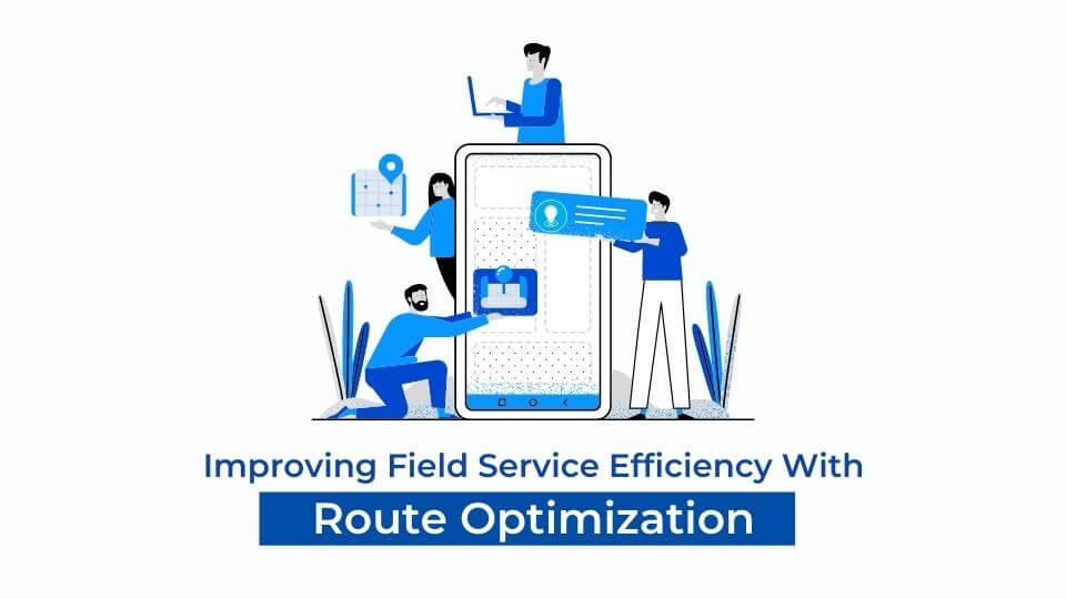 Improving field service efficiency with route optimization