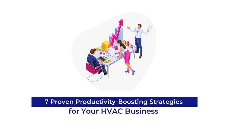 7 Proven Productivity-Boosting Strategies for Your HVAC Business (1)