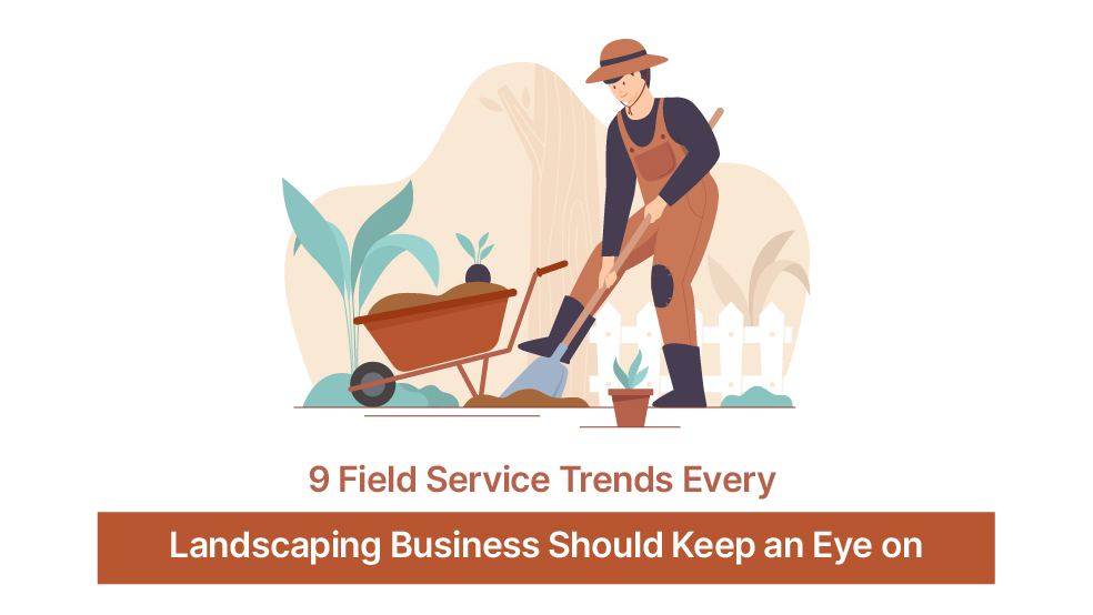9 Field Service Trends Every Landscaping Business Should Keep an Eye on