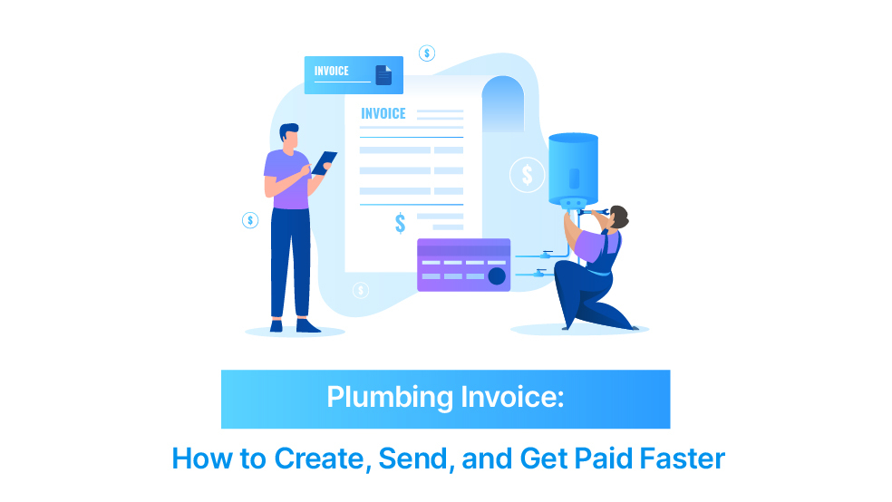 Plumbing Invoice: How to Create, Send, and Get Paid Faster