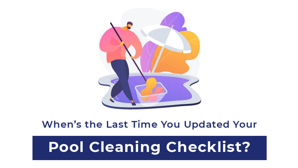 When's the Last Time You Updated Your Swimming Pool Cleaning Checklist?