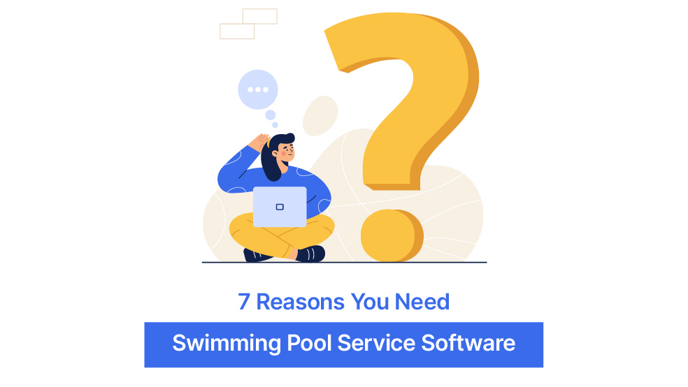 7 Reasons Why You Need Swimming Pool Service Software