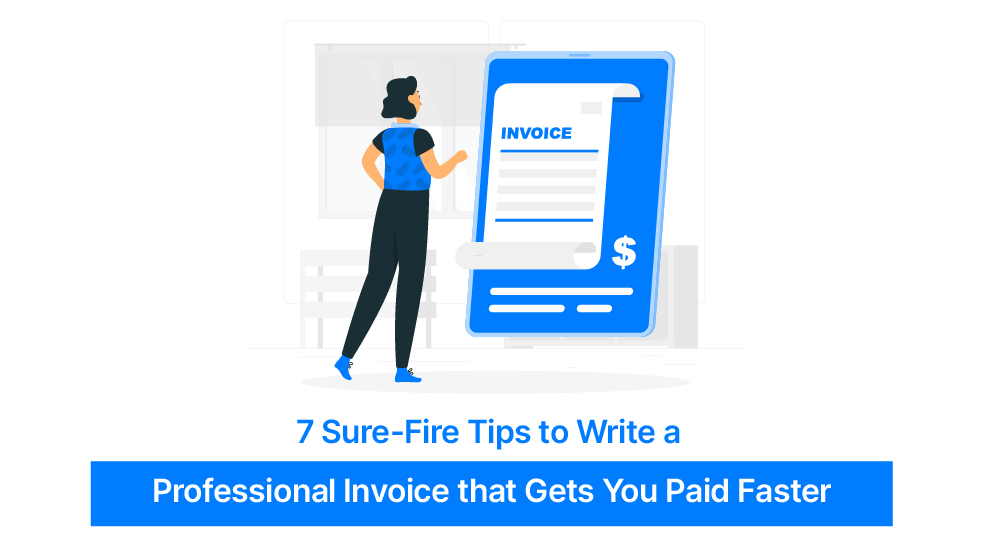 7 Sure-Fire Tips to Write a Professional Invoice that Gets You Paid Faster